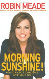 Morning Sunshine!: How to Radiate Confidence and Feel It Too - Robin Meade