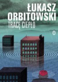 Tracę ciepło - Łukasz Orbitowski
