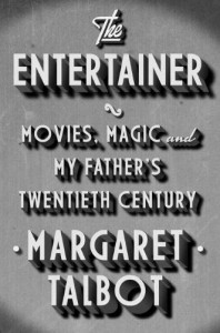 The Entertainer: Movies, Magic, and My Father's Twentieth Century - Margaret  Talbot