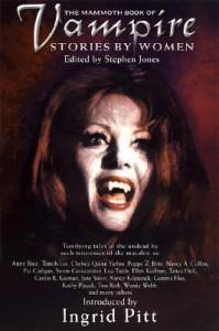 The Mammoth Book of Vampire Stories by Women - Tanith Lee, Tanya Huff, Anne Rice, Jane Yolen, E. Nesbit, Gwyneth Jones, Nancy Kilpatrick, Tina Rath, Stephen Jones, Poppy Z. Brite, Caitlín R. Kiernan, Ellen Kushner, Louise Cooper, Pat Cadigan, Chelsea Quinn Yarbro, Nancy A. Collins, Christa Faust, Mary Elizabeth Braddo