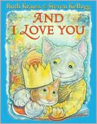And I Love You - Ruth Krauss, Steven Kellogg