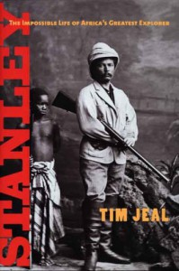 Stanley: The Impossible Life of Africa's Greatest Explorer - Tim Jeal