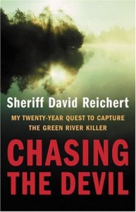 Chasing the Devil : My Twenty-Year Quest to Capture the Green River Killer - Sheriff David Reichert