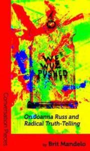 We Wuz Pushed: On Joanna Russ and Radical Truth-telling - Brit Mandelo