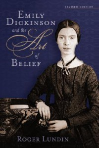 Emily Dickinson and the Art of Belief - Roger Lundin