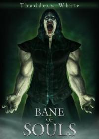 Bane of Souls - Thaddeus White