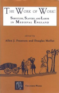 The Work of Work: Servitude, Slavery and Labor in Medieval England - Allen J. Frantzen