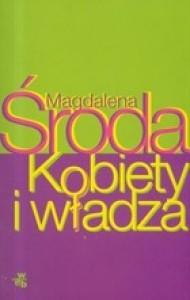 Kobiety i Władza - Magdalena Środa