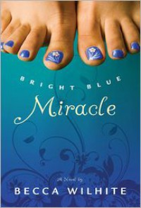 Bright Blue Miracle - Becca Wilhite