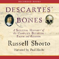 Descartes' Bones: a Skeletal History of the Conflict Between Faith and Reason - Russell Shorto, Paul Hecht