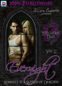 Evernight: Romance in a World of Darkness, Volume 2 - Allison Cassatta, Johanna Rae, Jemma Rose, A.L. Kessler, Tracey Steinbach, L.S. Beck, Rory Ni Coileain, Angela Kerns, L.S. Broomfield, Aaron Speca, Patricia Laffoon, Sherrie Henry, Lorelai Stevens., D.R. Shallow