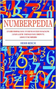 Numberpedia: Everything You Ever Wanted to Know (and a Few Things You Didn't) About Numbers - Herb Reich