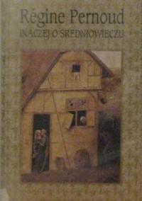 Inaczej o średniowieczu - Régine Pernoud