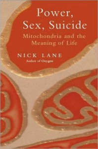 Power, Sex, Suicide: Mitochondria and the Meaning of Life - Nick Lane