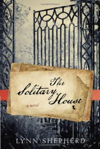 The Solitary House: A Novel - Lynn Shepherd