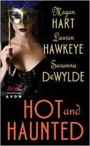 Hot and Haunted - Megan Hart, Lauren Hawkeye, Saranna DeWylde