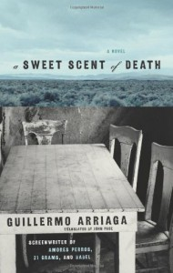 A Sweet Scent of Death - Guillermo Arriaga