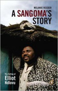A Sangoma's Story: The calling of Elliot Ndlovu - Melanie Reeder