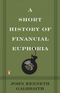 A Short History of Financial Euphoria - John Kenneth Galbraith