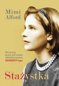 Stażystka. Mój romans z prezydentem Kennedym i jego skutki - Mimi Alford