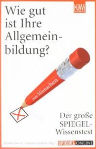 Wie gut ist Ihre Allgemeinbildung?: Der große Spiegel Wissenstest - Martin Doerry, Markus Verbeet