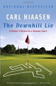 The Downhill Lie: A Hacker's Return to a Ruinous Sport - Carl Hiaasen