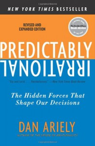 Predictably Irrational, Revised and Expanded Edition: The Hidden Forces That Shape Our Decisions - Dan Ariely