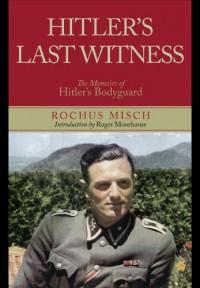 Hitler's Last Witness: The Memoirs of Hitler's Bodyguard - Rochus Misch