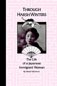 Through Harsh Winters: The Life of a Japanese Immigrant Woman - Akemi Kikumura, W.L. Parker, Joseph M. Roter