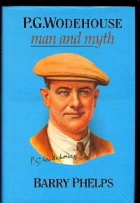 P. G. Wodehouse: Man and Myth - Barry Phelps