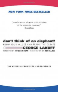 Don't Think of an Elephant! Know Your Values and Frame the Debate: The Essential Guide for Progressives - Dan Hazen, Howard Dean, George Lakoff
