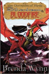 The Chronicles of Elydir: Silverdream and Bloodfire - Brenda Wynn,  WillowRaven Plus (Illustrator)
