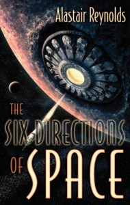 The Six Directions of Space - Alastair Reynolds