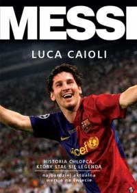 Messi. Historia chłopca, który stał się legendą - Luca Caioli