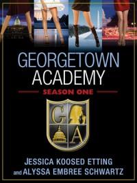 Georgetown Academy: Season One - Alyssa Embree Schwartz, Jessica Koosed Etting