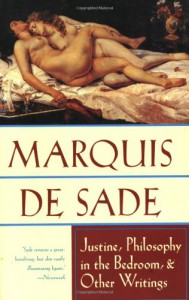 Justine, Philosophy in the Bedroom, and Other Writings - Marquis de Sade
