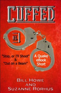 Cuffed Vol. 1: Stop, Or I'll Shoot & Out on a Beam - Bill Howe;Suzanne Rorhus