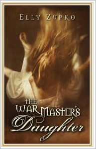 The War Master's Daughter - Elly Zupko