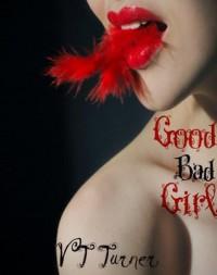 Good, Bad, Girl - V.T. Turner