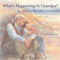 What's Happening to Grandpa? - Maria Shriver, Sandra Speidel