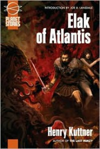 Elak of Atlantis - Henry Kuttner,  Joe R. Lansdale (Introduction)
