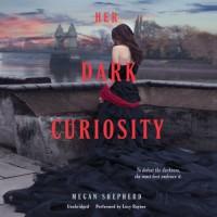 Her Dark Curiosity - Megan Shepherd, Lucy Rayner