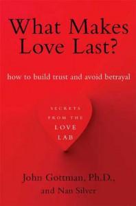 What Makes Love Last?: How to Build Trust and Avoid Betrayal - John M. Gottman, Nan Silver