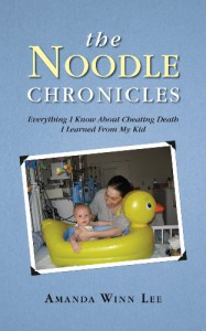 The Noodle Chronicles: Everything I Know About Cheating Death I Learned From My Kid - Amanda Winn Lee