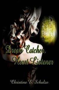 Dream Catcher, Heart Listener - Christine E. Schulze