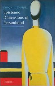 Epistemic Dimensions of Personhood - Simon Evnine