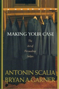 Making Your Case: The Art of Persuading Judges - Antonin Scalia, Bryan A. Garner