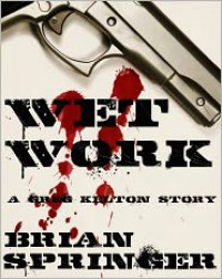 Wet Work - A Greg Kelton Short Story - Brian Springer