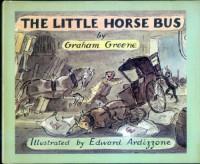 The Little Horse Bus - Graham Greene, Edward Ardizzone