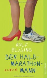 Der Halbmarathon Mann: Roman - Rolf Bläsing